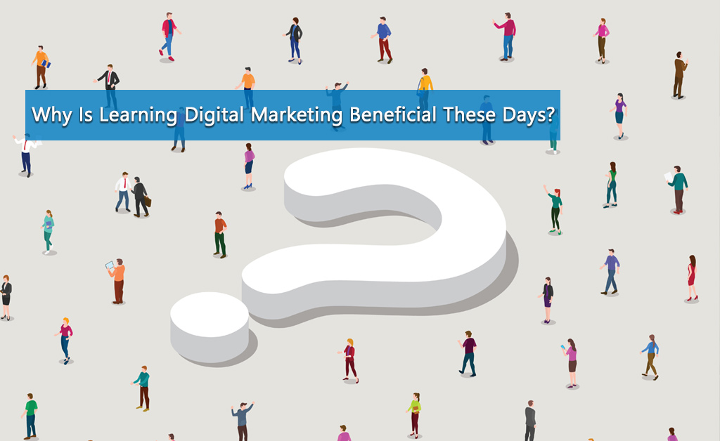 Learning_Digital_Marketing_Beneficial_These_Days
